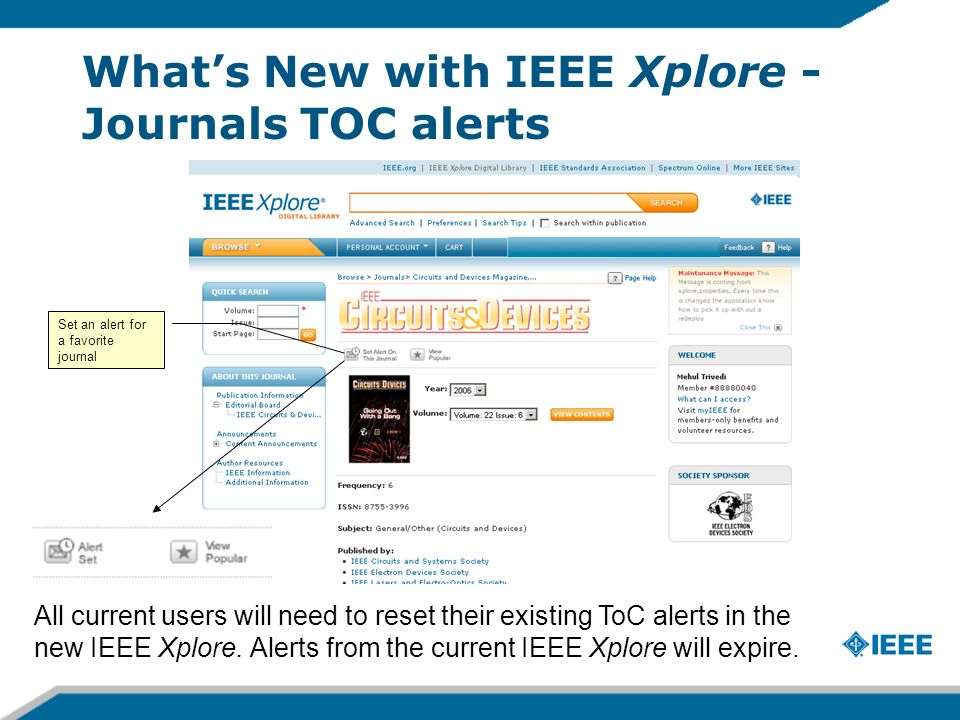 Whats New with IEEE Xplore - Journals TOC alerts Set an alert for a favorite journal All current users will need to reset their existing ToC alerts in the new IEEE Xplore.