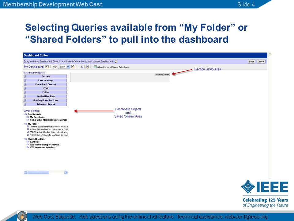 Selecting Queries available from My Folder or Shared Folders to pull into the dashboard Web Cast Etiquette: Ask questions using the online chat feature.
