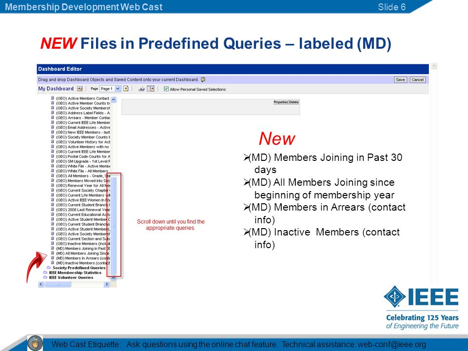 NEW Files in Predefined Queries – labeled (MD) (MD) Members Joining in Past 30 days (MD) All Members Joining since beginning of membership year (MD) Members in Arrears (contact info) (MD) Inactive Members (contact info) New Web Cast Etiquette: Ask questions using the online chat feature.