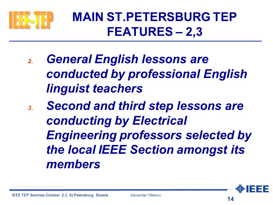 IEEE TEP Seminar-October 2-3, St.Petersburg, Russia Alexander Mikerov 14 MAIN ST.PETERSBURG TEP FEATURES – 2,3 2.