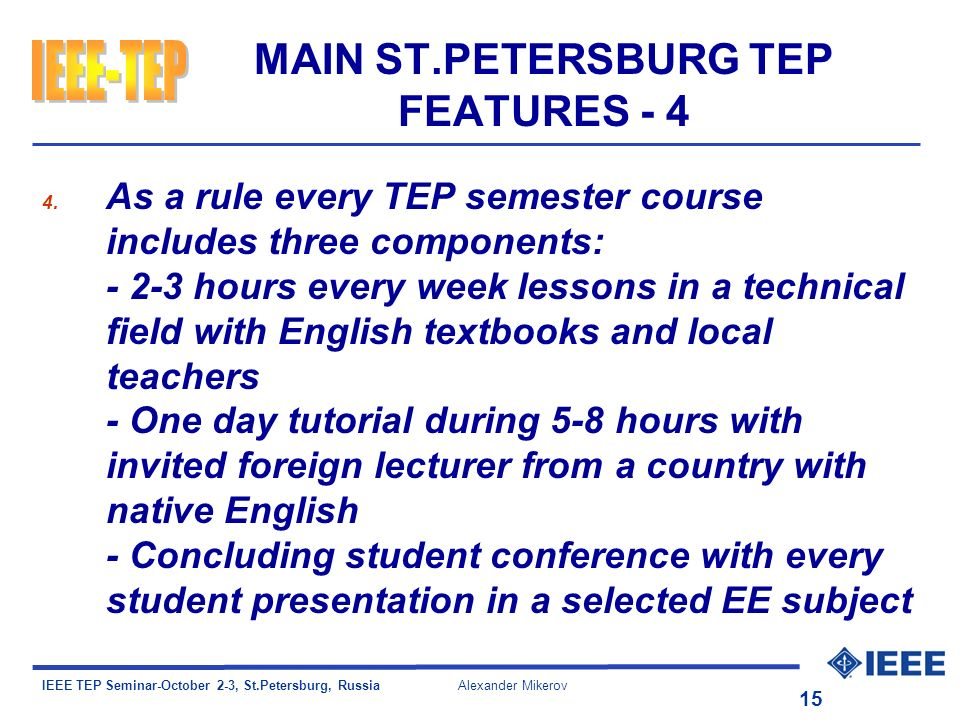 IEEE TEP Seminar-October 2-3, St.Petersburg, Russia Alexander Mikerov 15 MAIN ST.PETERSBURG TEP FEATURES - 4 4.