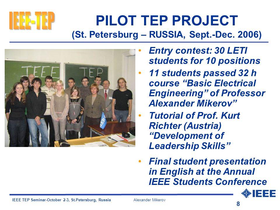 IEEE TEP Seminar-October 2-3, St.Petersburg, Russia Alexander Mikerov 8 PILOT TEP PROJECT (St. Petersburg – RUSSIA, Sept.-Dec. 2006) Entry contest: 30