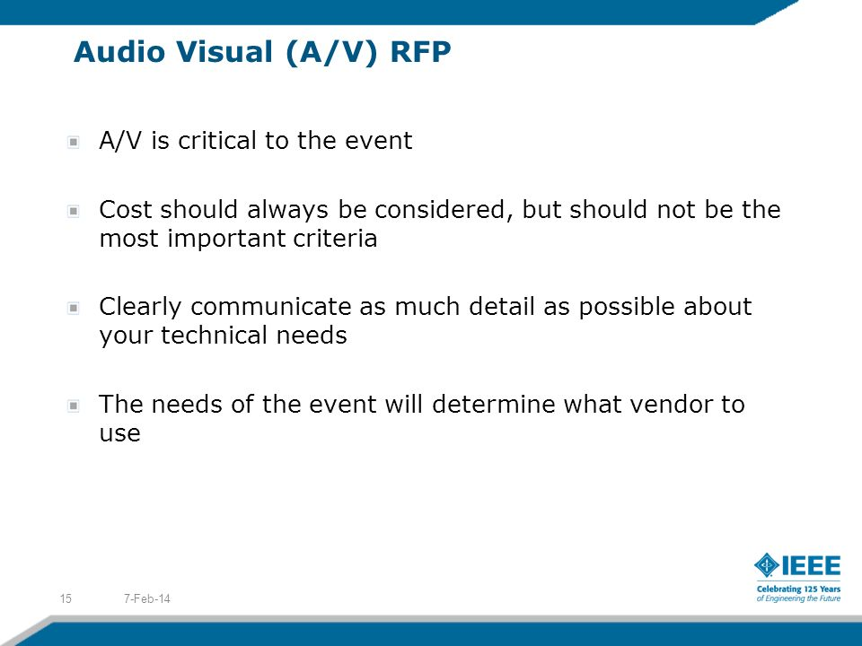 Audio Visual (A/V) RFP A/V is critical to the event Cost should always be considered, but should not be the most important criteria Clearly communicat