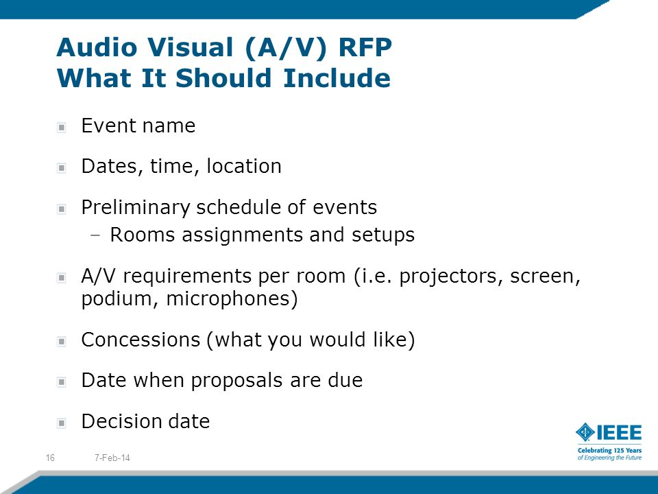 Audio Visual (A/V) RFP What It Should Include Event name Dates, time, location Preliminary schedule of events –Rooms assignments and setups A/V requir