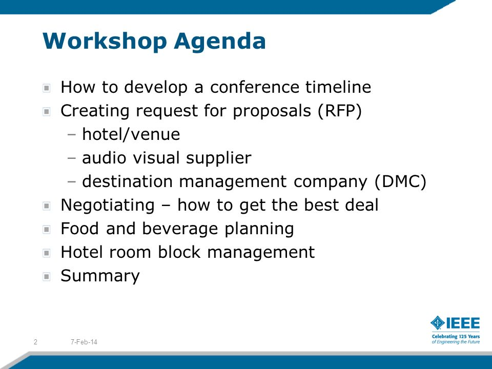 Workshop Agenda How to develop a conference timeline Creating request for proposals (RFP) –hotel/venue –audio visual supplier –destination management