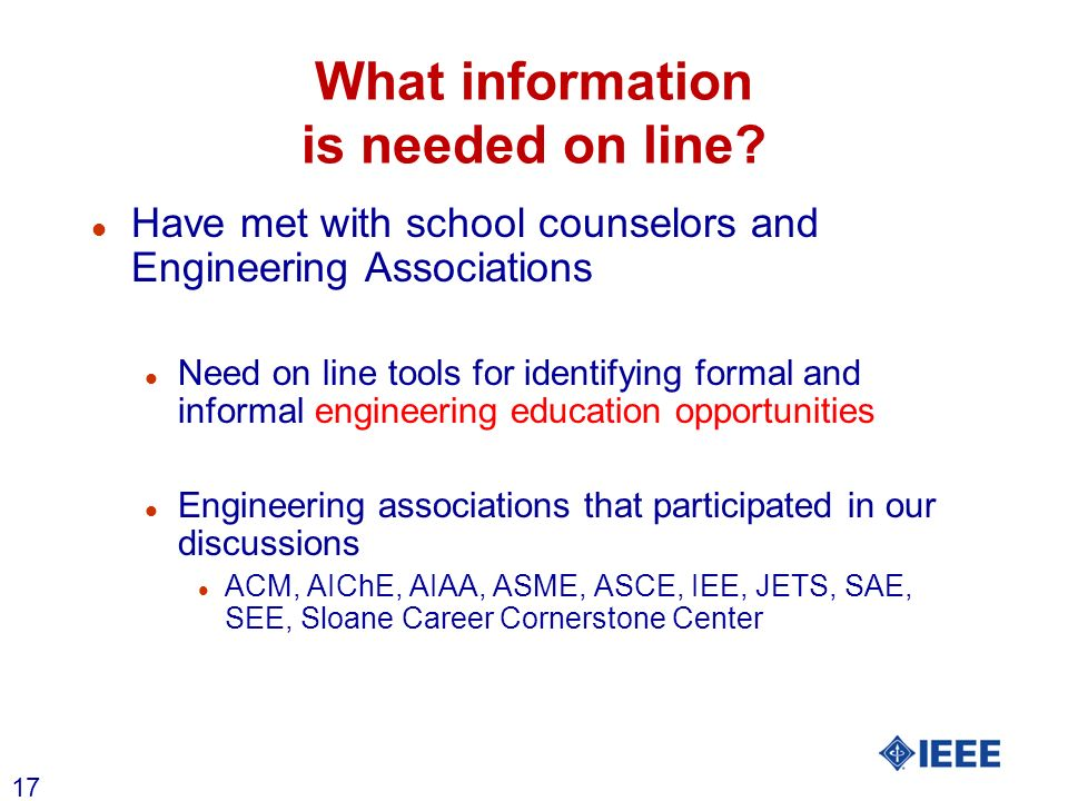 17 What information is needed on line? l Have met with school counselors and Engineering Associations l Need on line tools for identifying formal and