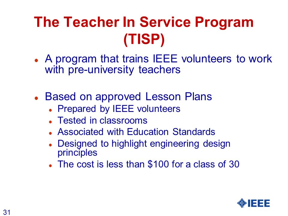 31 The Teacher In Service Program (TISP) l A program that trains IEEE volunteers to work with pre-university teachers l Based on approved Lesson Plans