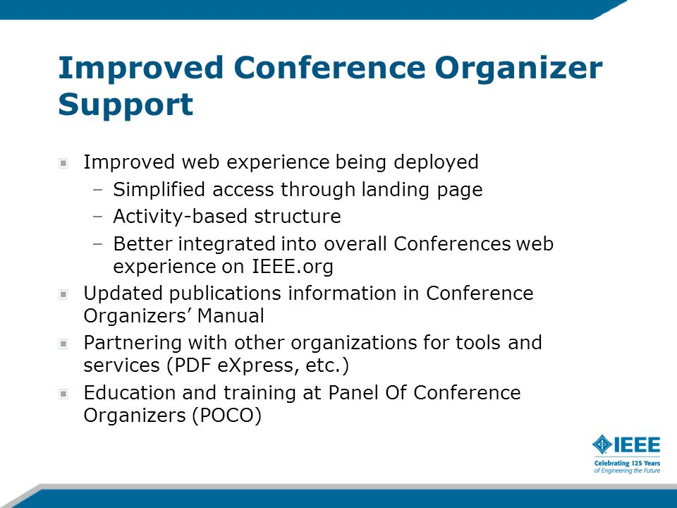Improved Conference Organizer Support Improved web experience being deployed –Simplified access through landing page –Activity-based structure –Better