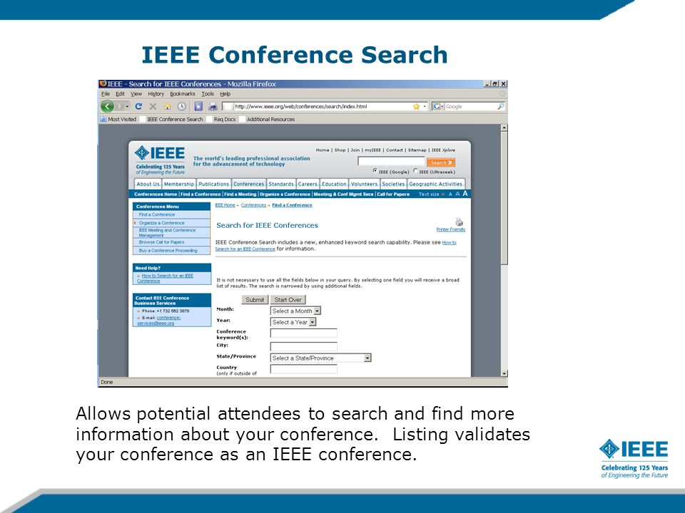 IEEE Conference Search Allows potential attendees to search and find more information about your conference.