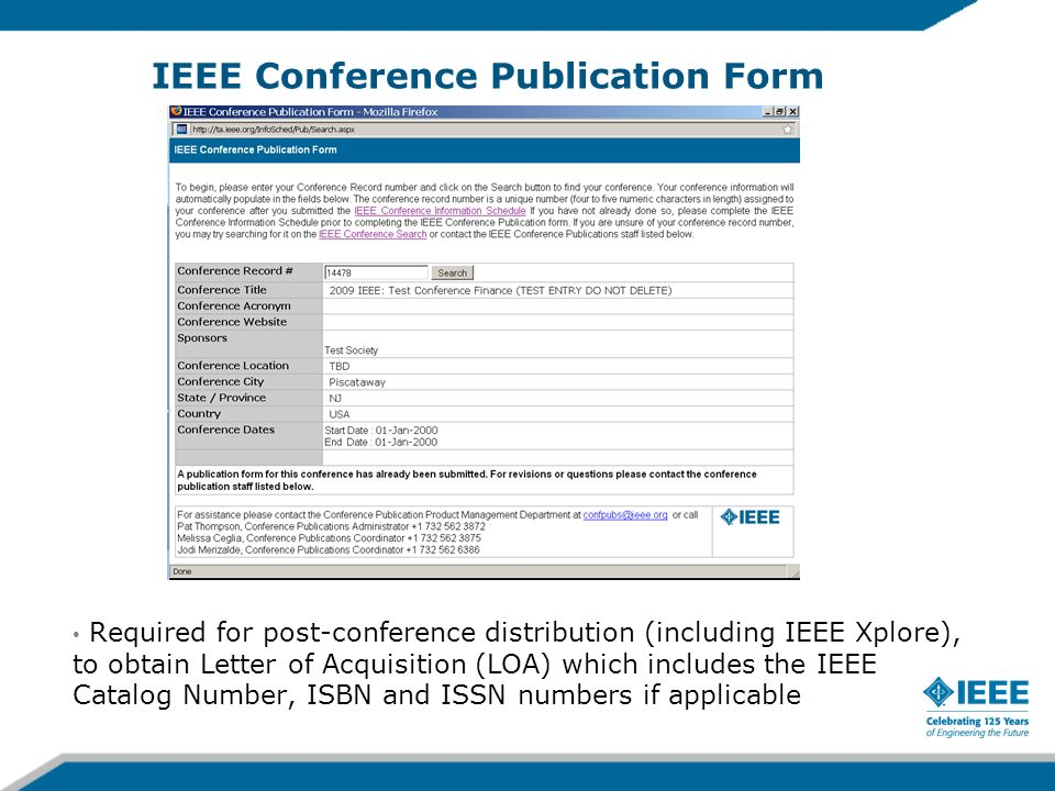 IEEE Conference Publication Form Required for post-conference distribution (including IEEE Xplore), to obtain Letter of Acquisition (LOA) which includes the IEEE Catalog Number, ISBN and ISSN numbers if applicable