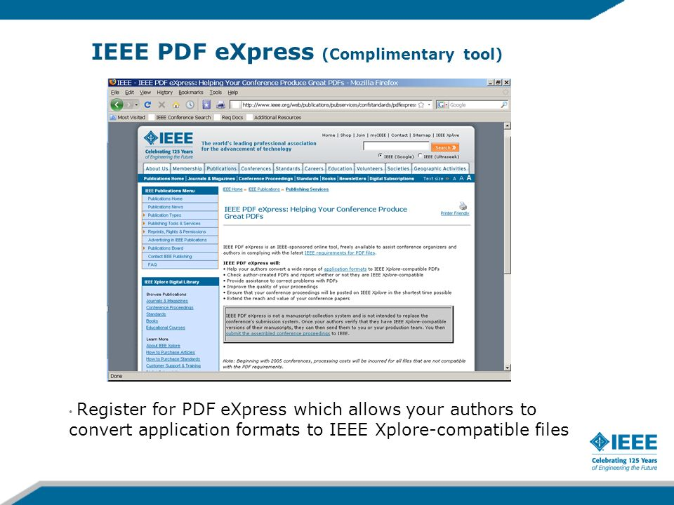 IEEE PDF eXpress (Complimentary tool) Register for PDF eXpress which allows your authors to convert application formats to IEEE Xplore-compatible files