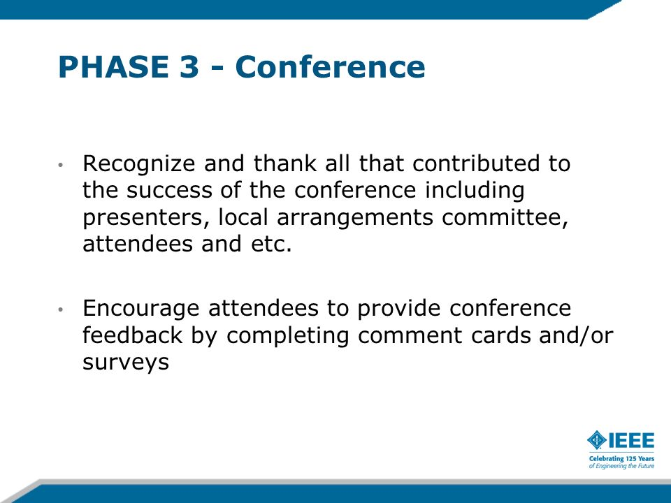 PHASE 3 - Conference Recognize and thank all that contributed to the success of the conference including presenters, local arrangements committee, attendees and etc.