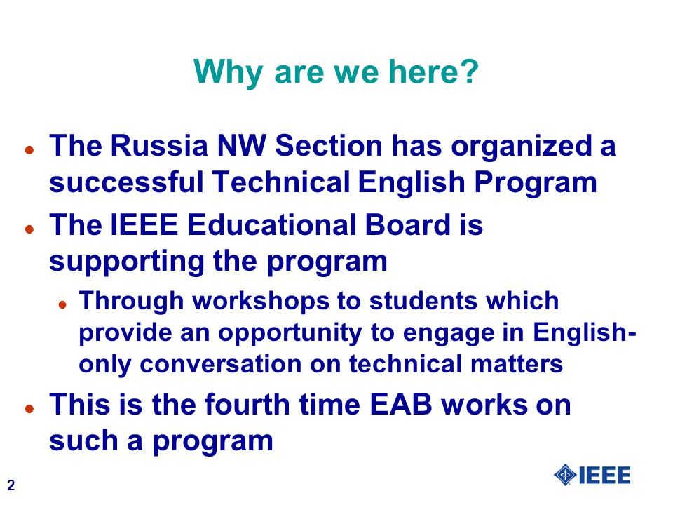 2 Why are we here? l The Russia NW Section has organized a successful Technical English Program l The IEEE Educational Board is supporting the program