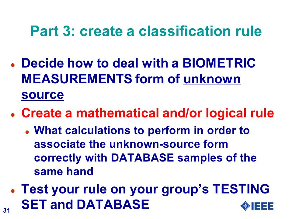 31 Part 3: create a classification rule l Decide how to deal with a BIOMETRIC MEASUREMENTS form of unknown source l Create a mathematical and/or logic