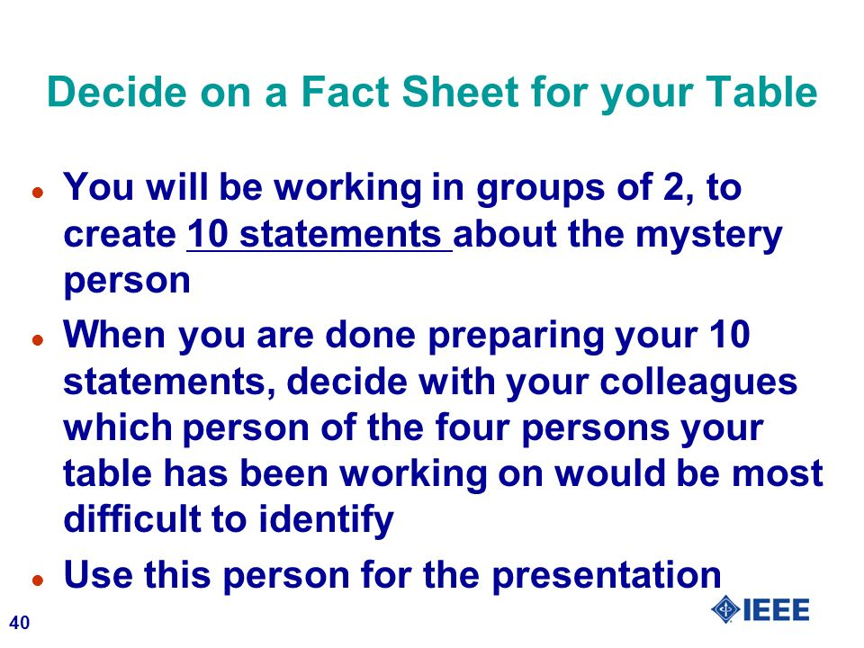 40 Decide on a Fact Sheet for your Table l You will be working in groups of 2, to create 10 statements about the mystery person l When you are done pr