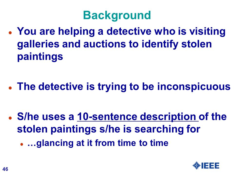 46 Background l You are helping a detective who is visiting galleries and auctions to identify stolen paintings l The detective is trying to be incons