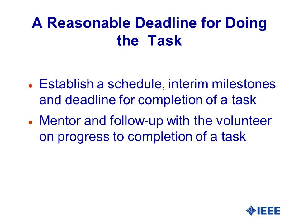 A Reasonable Deadline for Doing the Task l Establish a schedule, interim milestones and deadline for completion of a task l Mentor and follow-up with