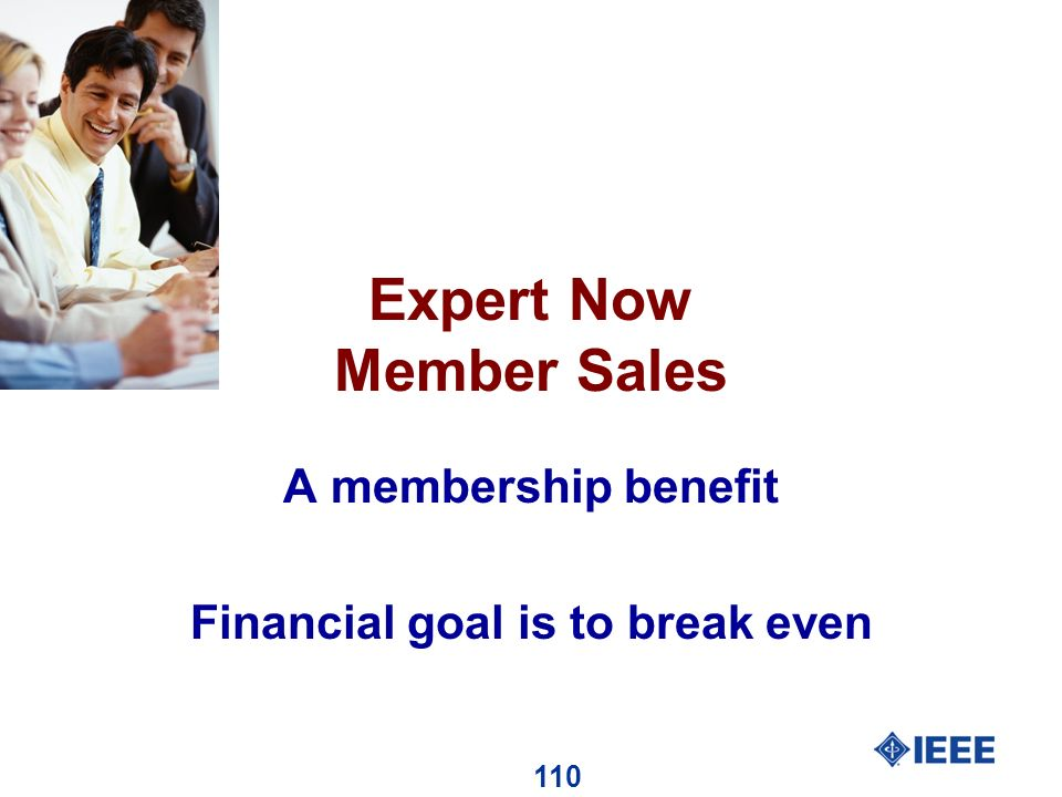 110 Expert Now Member Sales A membership benefit Financial goal is to break even
