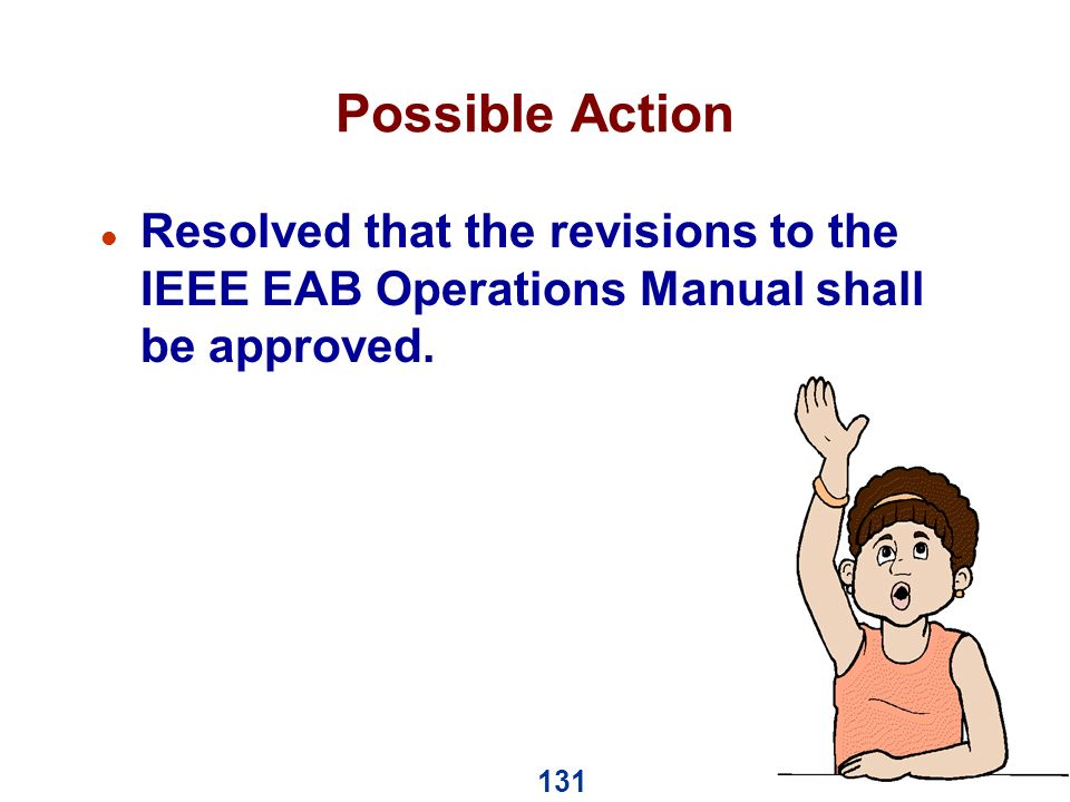 131 Possible Action l Resolved that the revisions to the IEEE EAB Operations Manual shall be approved.