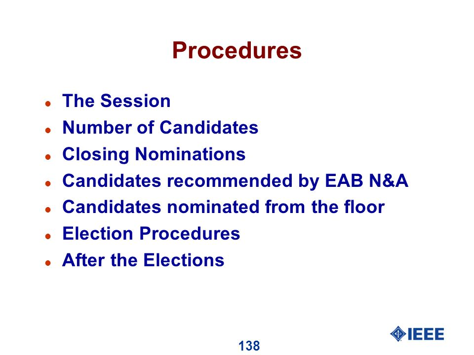 138 Procedures l The Session l Number of Candidates l Closing Nominations l Candidates recommended by EAB N&A l Candidates nominated from the floor l Election Procedures l After the Elections