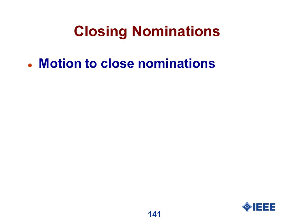 141 Closing Nominations l Motion to close nominations