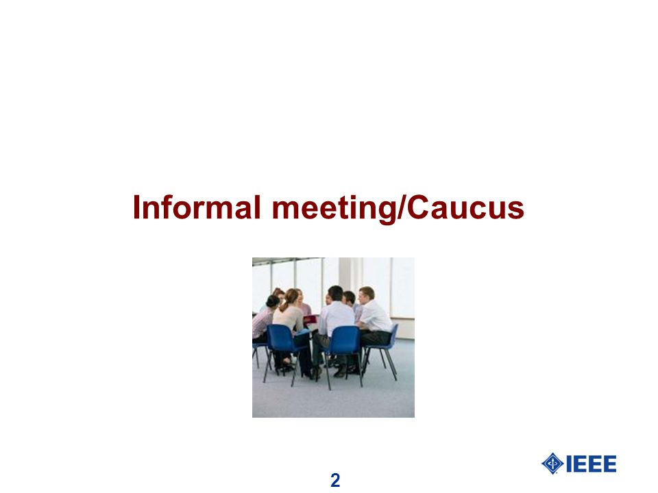 2 Informal meeting/Caucus