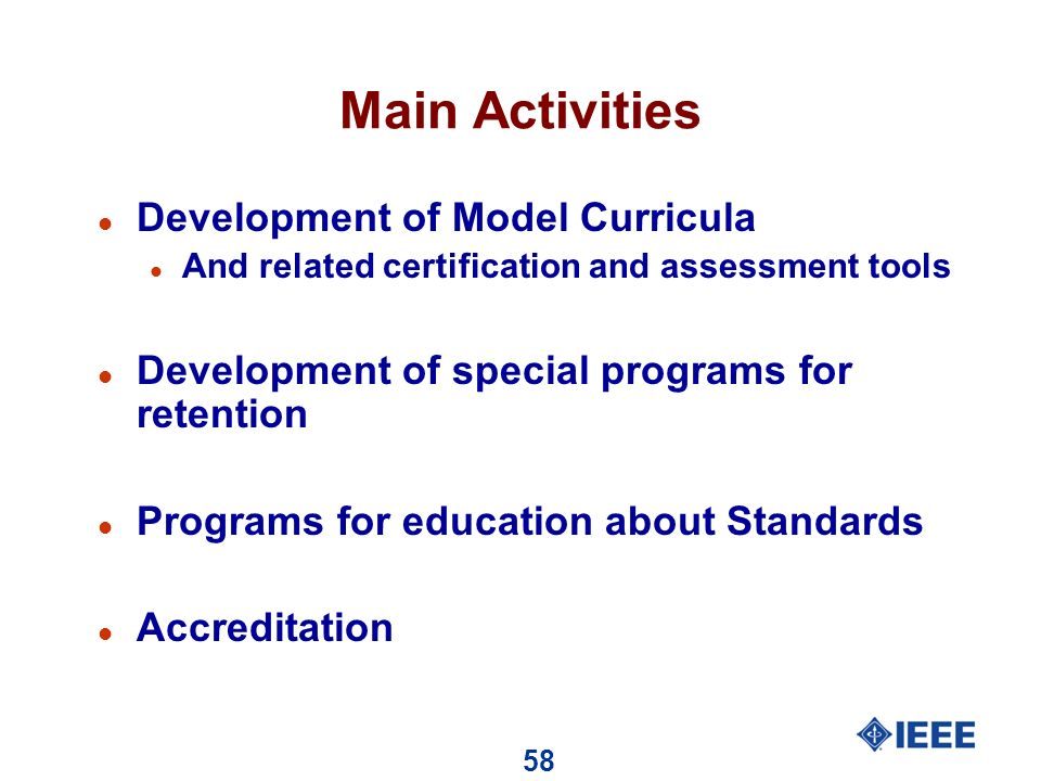 58 Main Activities l Development of Model Curricula l And related certification and assessment tools l Development of special programs for retention l Programs for education about Standards l Accreditation