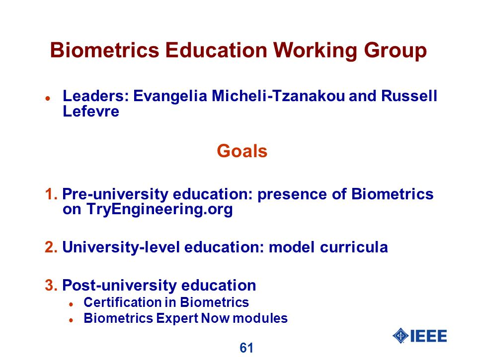 61 Biometrics Education Working Group l Leaders: Evangelia Micheli-Tzanakou and Russell Lefevre Goals 1.