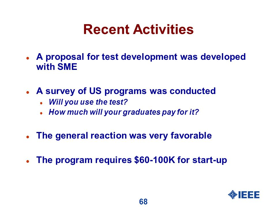 68 Recent Activities l A proposal for test development was developed with SME l A survey of US programs was conducted l Will you use the test.