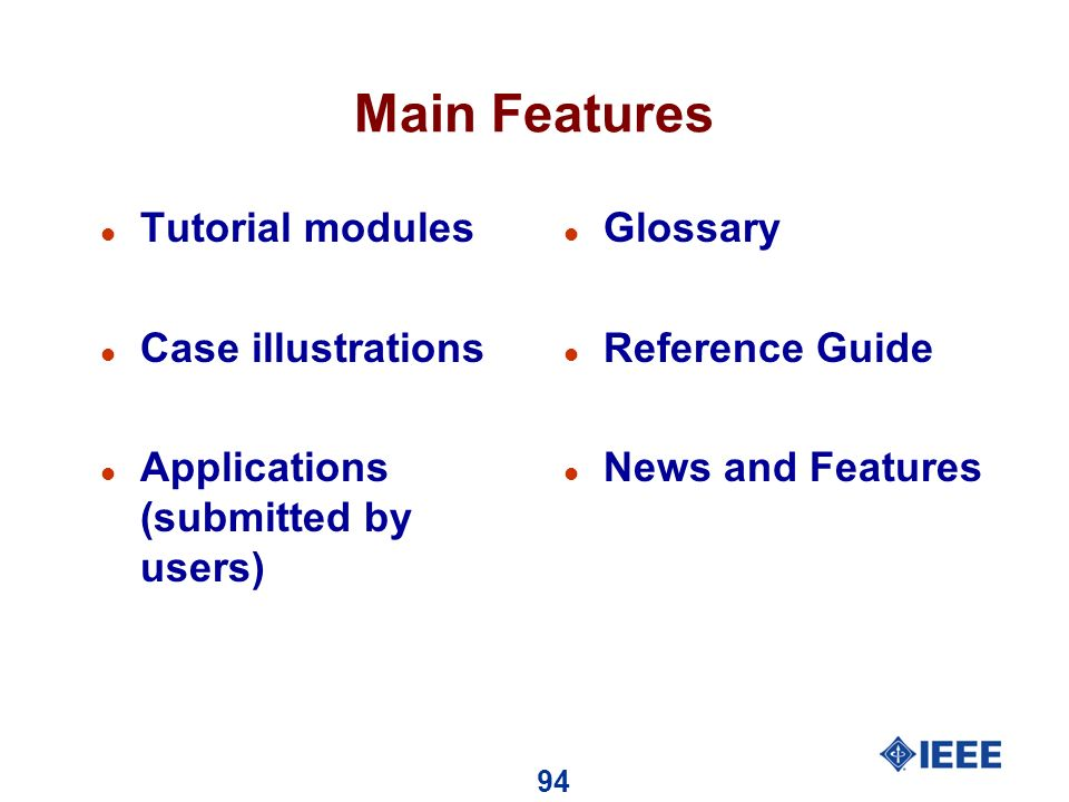 94 Main Features l Tutorial modules l Case illustrations l Applications (submitted by users) l Glossary l Reference Guide l News and Features