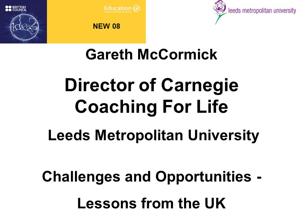 NEW 08 Gareth McCormick Director of Carnegie Coaching For Life Leeds Metropolitan University Challenges and Opportunities - Lessons from the UK