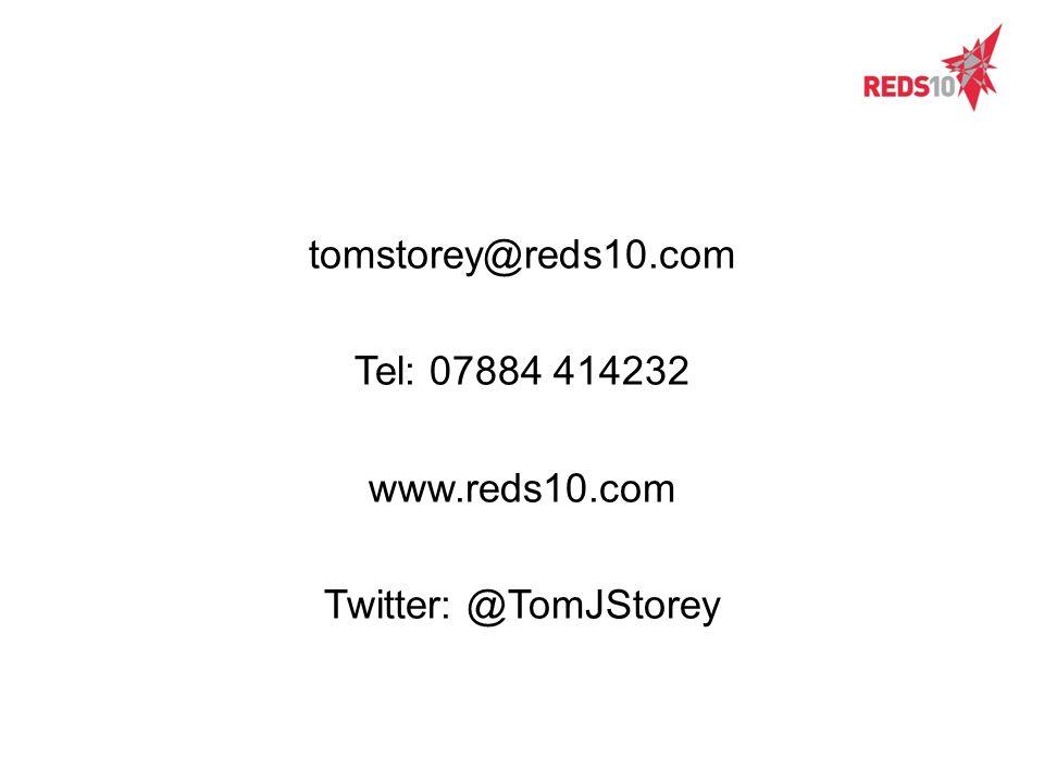 tomstorey@reds10.com Tel: 07884 414232 www.reds10.com Twitter: @TomJStorey
