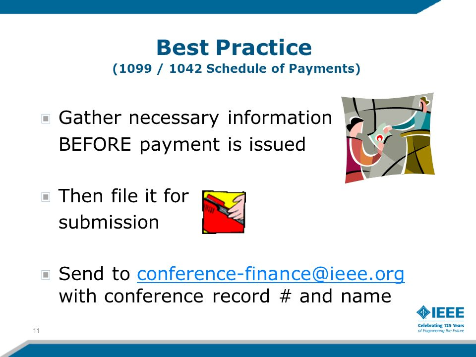 Gather necessary information BEFORE payment is issued Then file it for submission Send to conference-finance@ieee.org with conference record # and nam