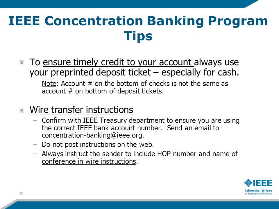 IEEE Concentration Banking Program Tips To ensure timely credit to your account always use your preprinted deposit ticket – especially for cash.