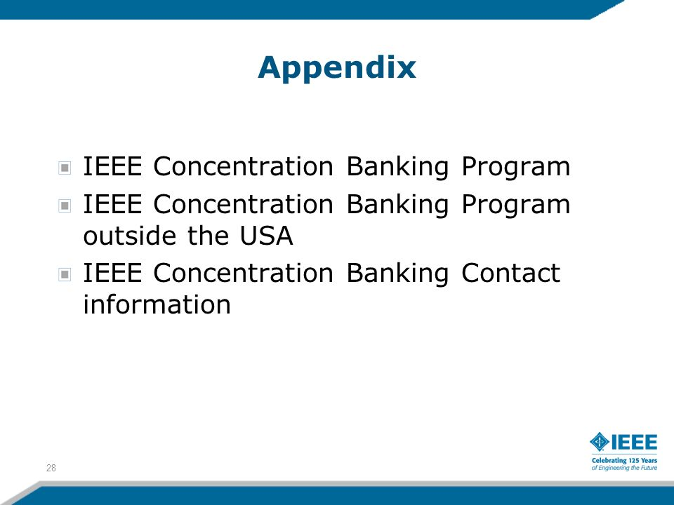 Appendix IEEE Concentration Banking Program IEEE Concentration Banking Program outside the USA IEEE Concentration Banking Contact information 28
