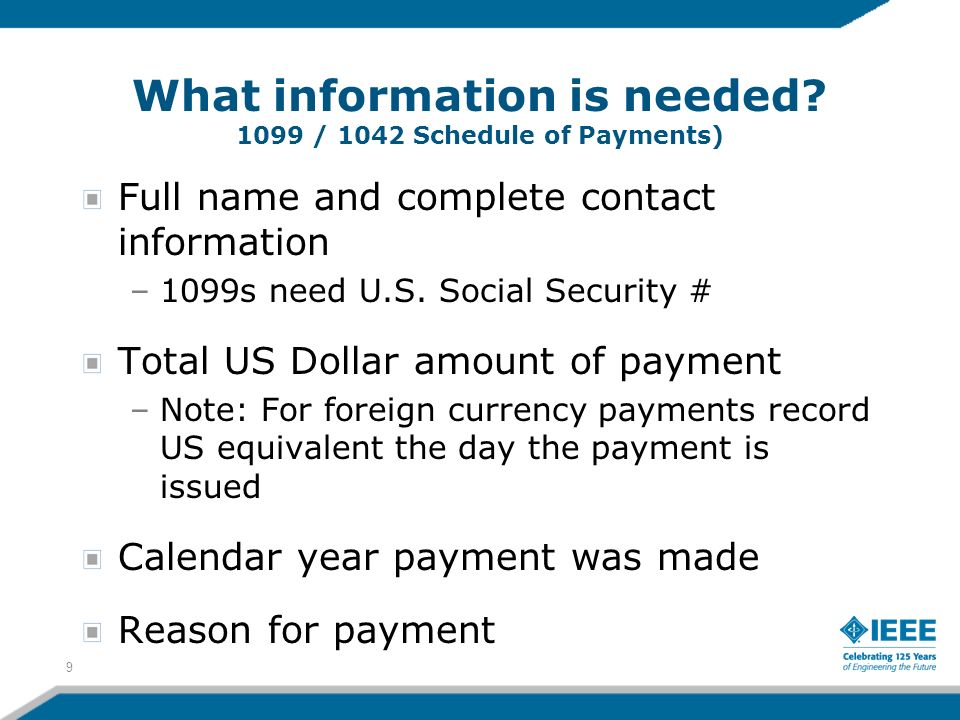Full name and complete contact information –1099s need U.S. Social Security # Total US Dollar amount of payment –Note: For foreign currency payments r