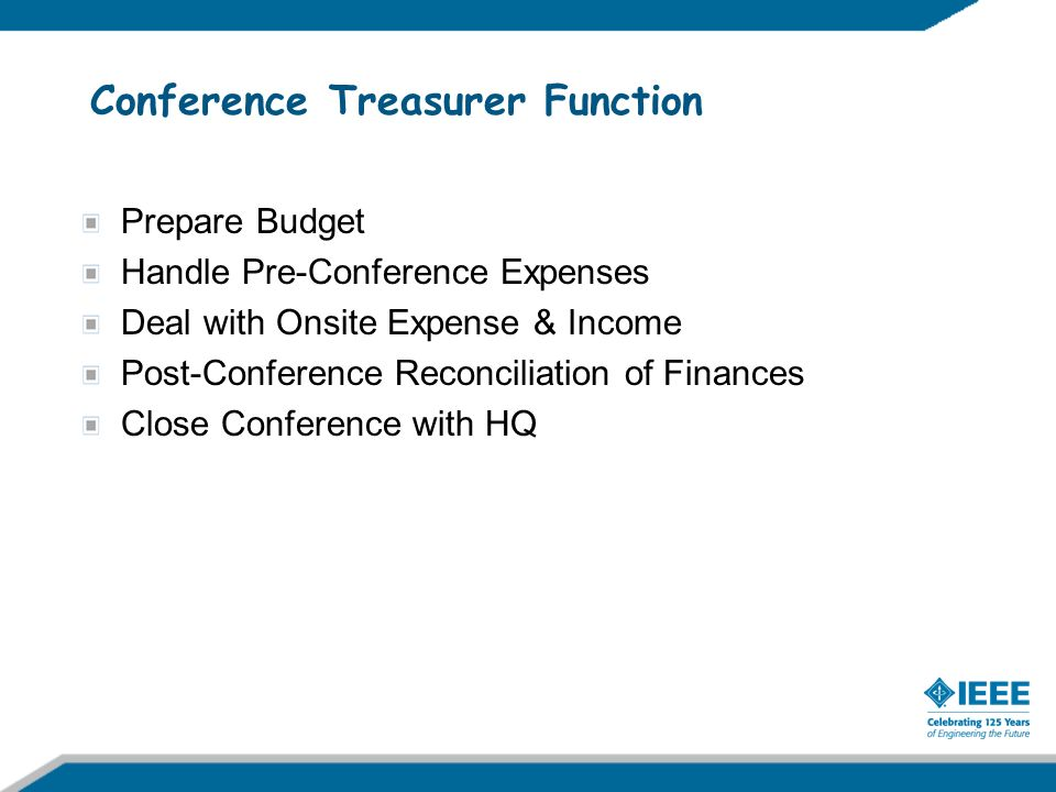 Conference Finance Department Guidance Bank Accounts Insurance & Bonding Budget Cash Flow Income Expense Auditing Records Cash Handling Financial Reports Conference Closing Final Report IRS Reporting (1099-Forms)