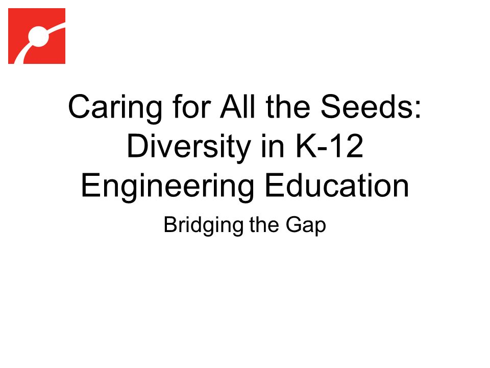 Caring for All the Seeds: Diversity in K-12 Engineering Education Bridging the Gap