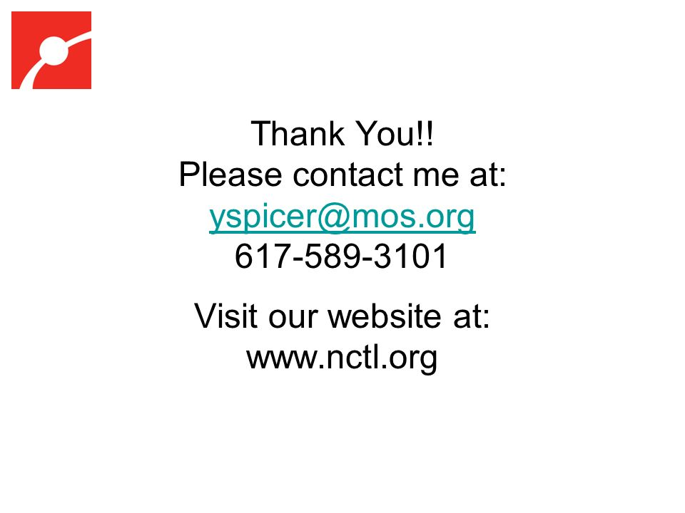 Thank You!! Please contact me at: yspicer@mos.org 617-589-3101 yspicer@mos.org Visit our website at: www.nctl.org