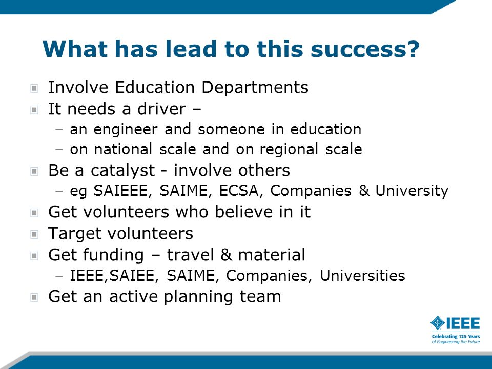 What has lead to this success? Involve Education Departments It needs a driver – –an engineer and someone in education –on national scale and on regio