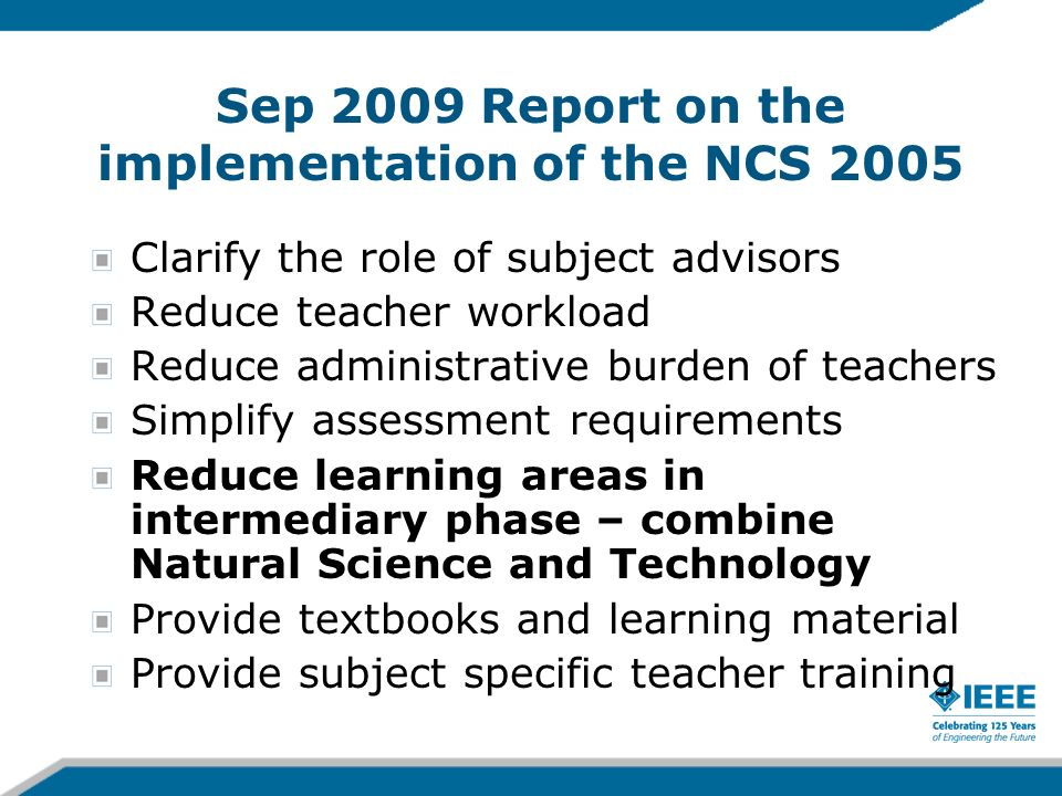 Sep 2009 Report on the implementation of the NCS 2005 Clarify the role of subject advisors Reduce teacher workload Reduce administrative burden of tea
