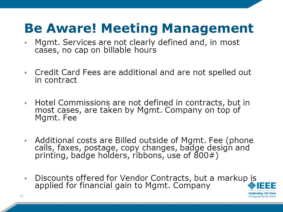 Be Aware! Meeting Management Mgmt. Services are not clearly defined and, in most cases, no cap on billable hours Credit Card Fees are additional and a