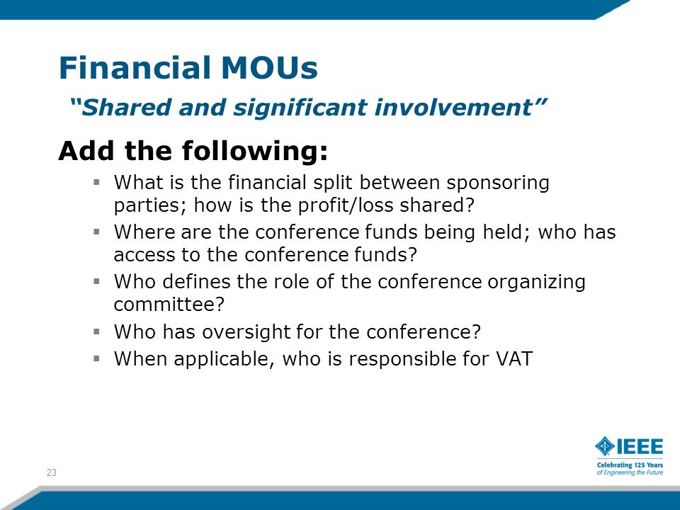 Financial MOUs Shared and significant involvement Add the following: What is the financial split between sponsoring parties; how is the profit/loss sh