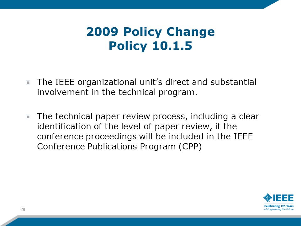 2009 Policy Change Policy 10.1.5 The IEEE organizational units direct and substantial involvement in the technical program. The technical paper review