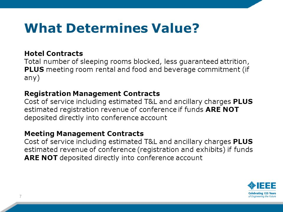 What Determines Value? Hotel Contracts Total number of sleeping rooms blocked, less guaranteed attrition, PLUS meeting room rental and food and bevera