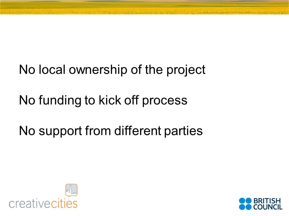 No local ownership of the project No funding to kick off process No support from different parties