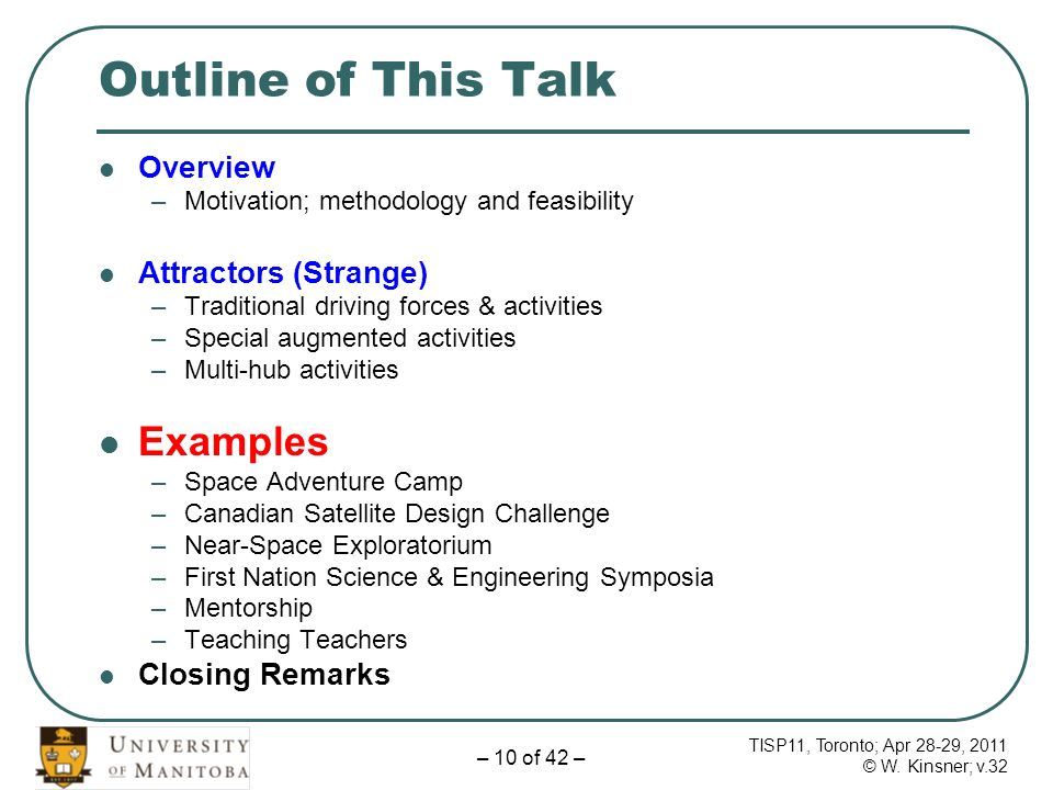 TISP11, Toronto; Apr 28-29, 2011 © W. Kinsner; v.32 – 10 of 42 – Outline of This Talk Overview –Motivation; methodology and feasibility Attractors (St