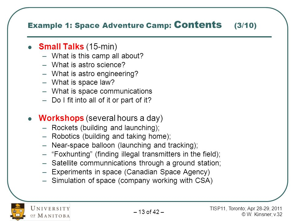 TISP11, Toronto; Apr 28-29, 2011 © W. Kinsner; v.32 – 13 of 42 – Example 1: Space Adventure Camp: Contents (3/10) Small Talks (15-min) –What is this c