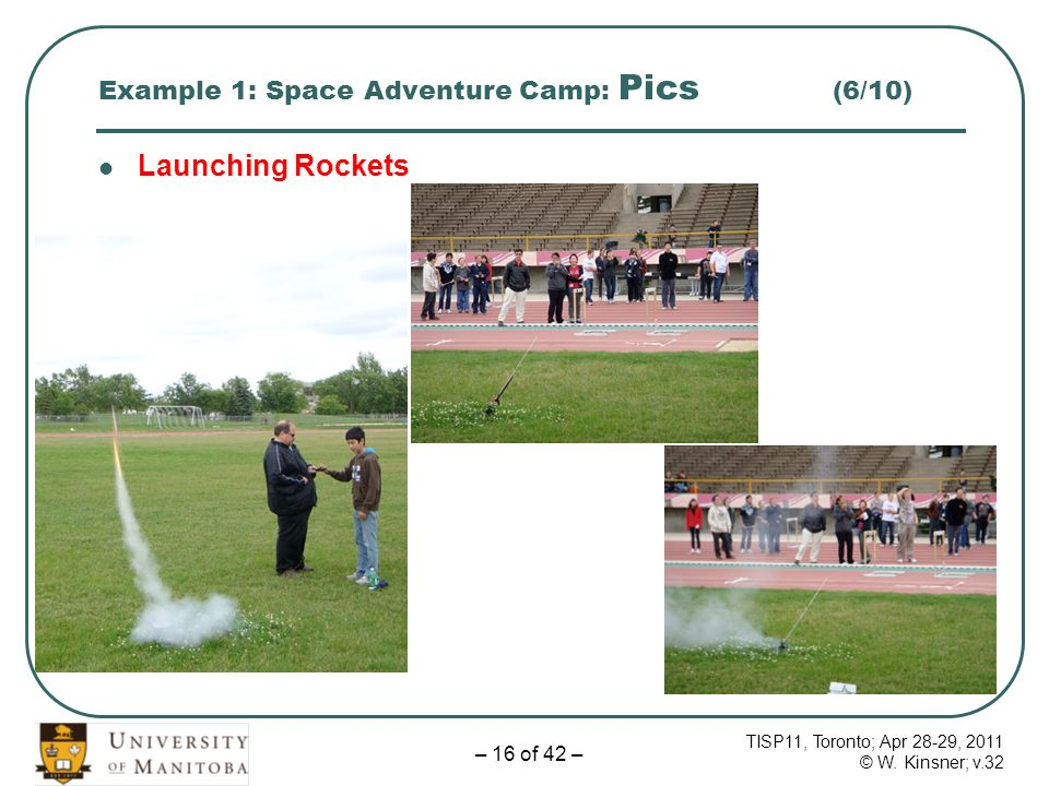 TISP11, Toronto; Apr 28-29, 2011 © W. Kinsner; v.32 – 16 of 42 – Example 1: Space Adventure Camp: Pics (6/10) Launching Rockets