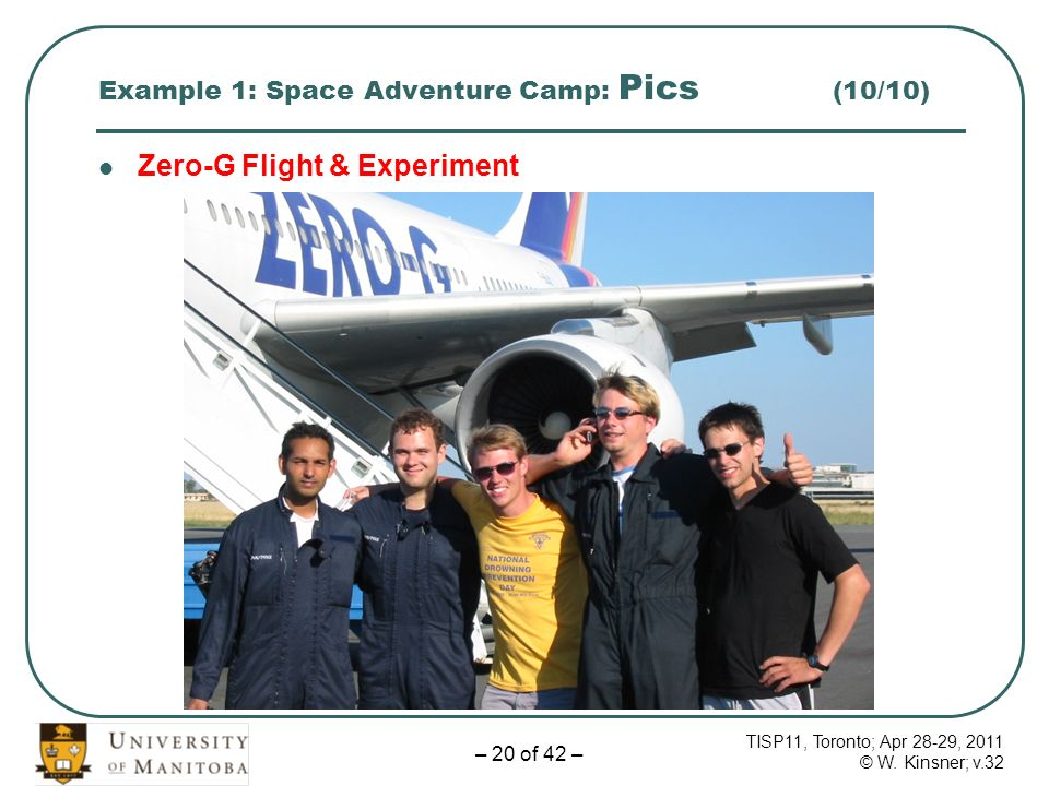 TISP11, Toronto; Apr 28-29, 2011 © W. Kinsner; v.32 – 20 of 42 – Example 1: Space Adventure Camp: Pics (10/10) Zero-G Flight & Experiment